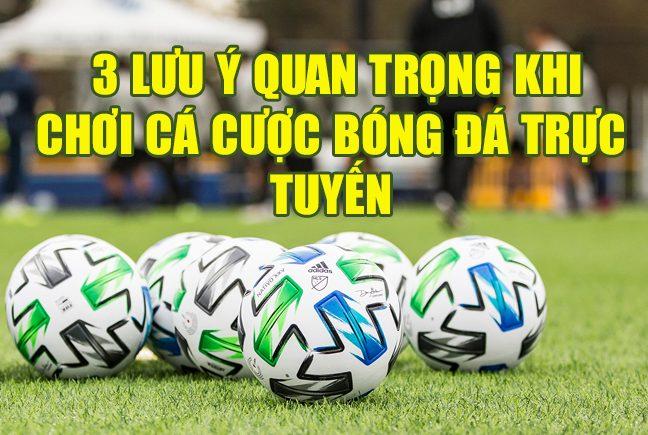 3 lưu ý quan trọng khi chơi cá cược bóng đá trực tuyến