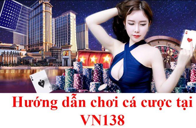 Hướng dẫn chơi cá cược tại VN138