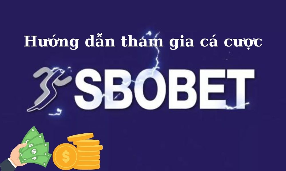 Hướng dẫn tham gia cá cược tại nhà cái SBOBET