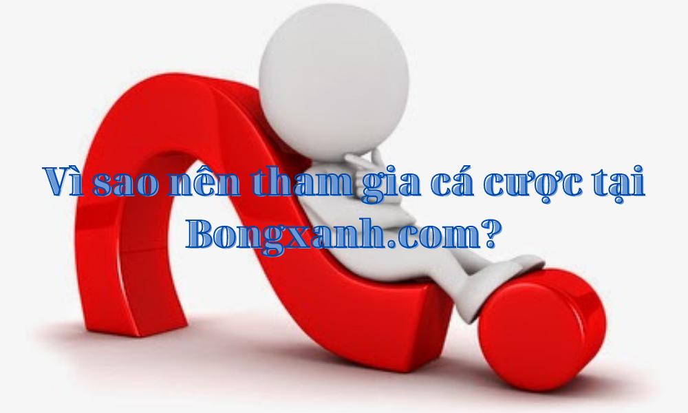 Bongxanh.com nơi cá cược an toàn, uy tín