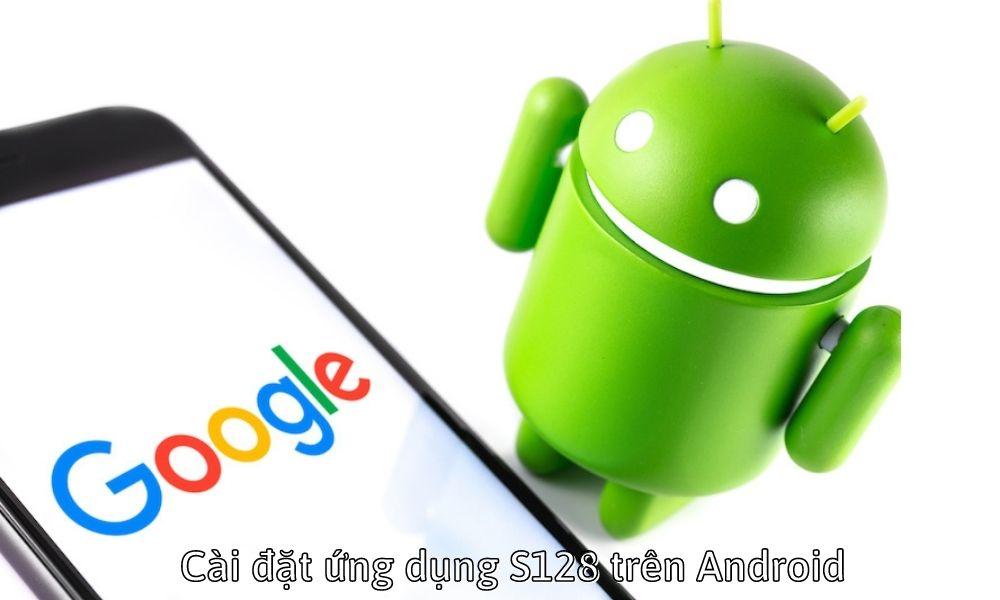 Cài đặt ứng dụng S128 trên Android