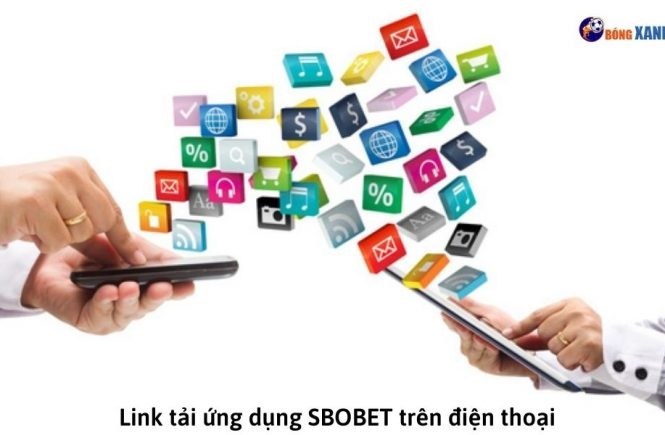 Link tải ứng dụng SBOBET trên điện thoại
