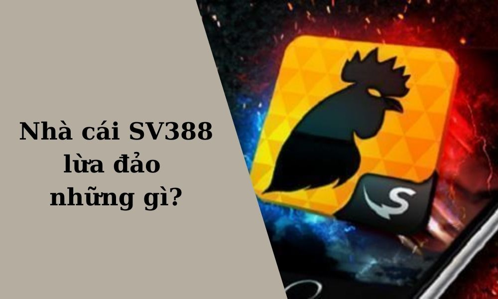 Nhà cái SV388 lừa đảo người chơi những gì